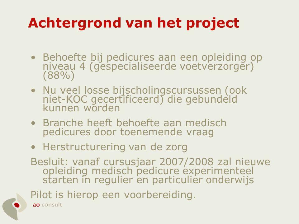 Achtergrond van het project •Behoefte bij pedicures aan een opleiding op niveau 4 (gespecialiseerde voetverzorger) (88%) •Nu veel losse bijscholingscu