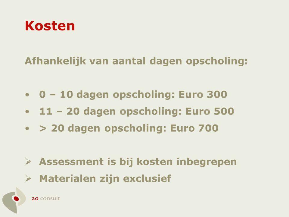 Kosten Afhankelijk van aantal dagen opscholing: •0 – 10 dagen opscholing: Euro 300 •11 – 20 dagen opscholing: Euro 500 •> 20 dagen opscholing: Euro 70