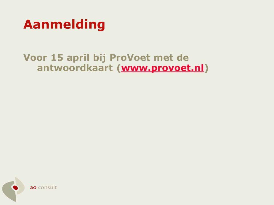Aanmelding Voor 15 april bij ProVoet met de antwoordkaart (www.provoet.nl)www.provoet.nl