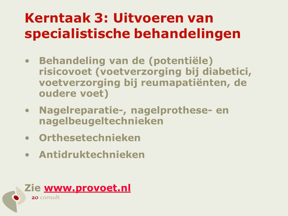Kerntaak 3: Uitvoeren van specialistische behandelingen •Behandeling van de (potentiële) risicovoet (voetverzorging bij diabetici, voetverzorging bij
