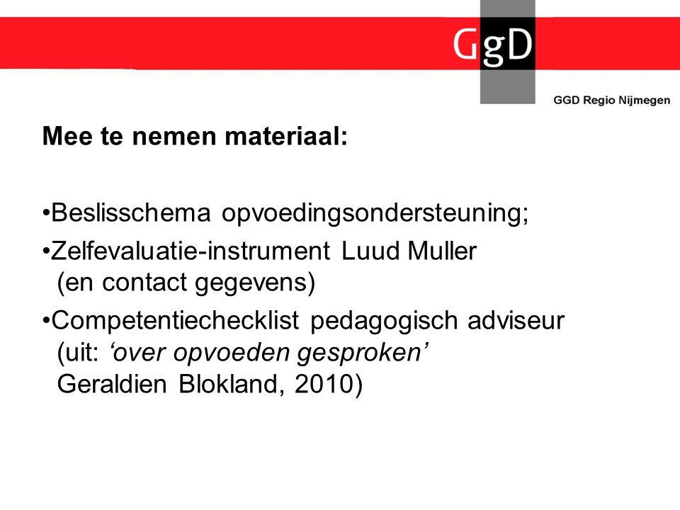 Mee te nemen materiaal: •Beslisschema opvoedingsondersteuning; •Zelfevaluatie-instrument Luud Muller (en contact gegevens) •Competentiechecklist pedag
