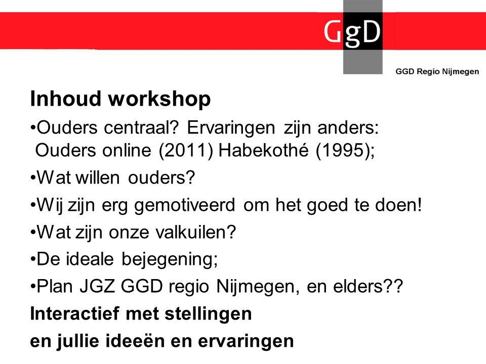 Inhoud workshop •Ouders centraal? Ervaringen zijn anders: Ouders online (2011) Habekothé (1995); •Wat willen ouders? •Wij zijn erg gemotiveerd om het