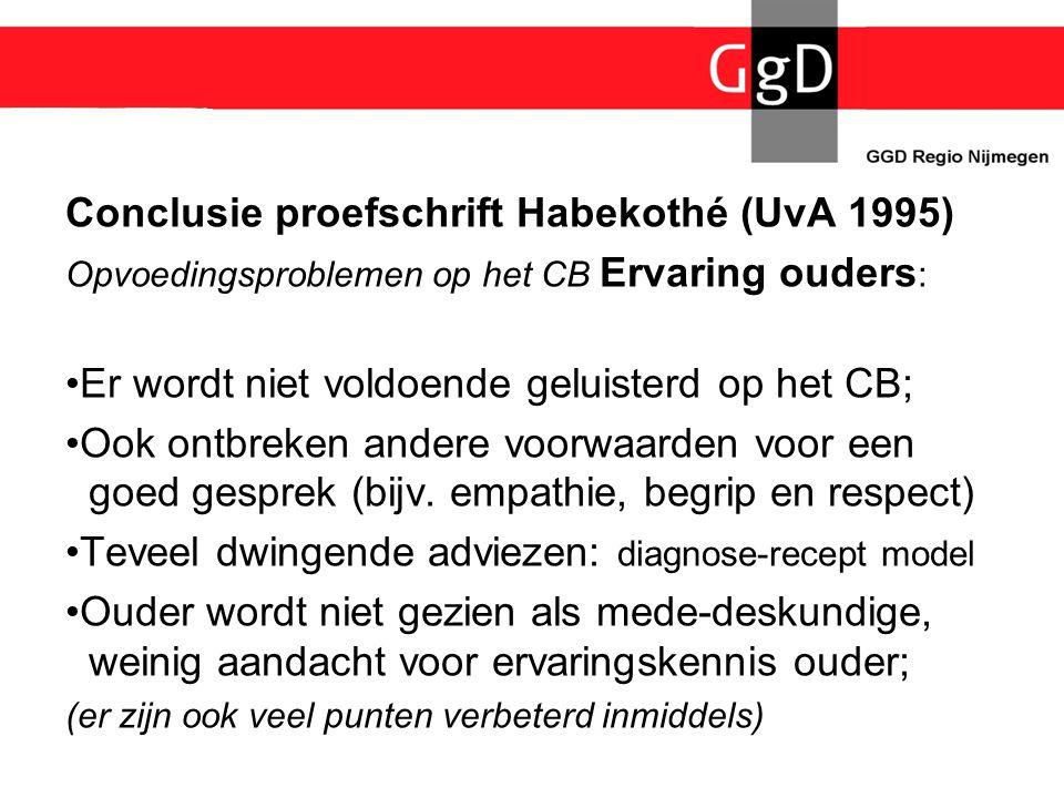 Conclusie proefschrift Habekothé (UvA 1995) Opvoedingsproblemen op het CB Ervaring ouders : •Er wordt niet voldoende geluisterd op het CB; •Ook ontbre