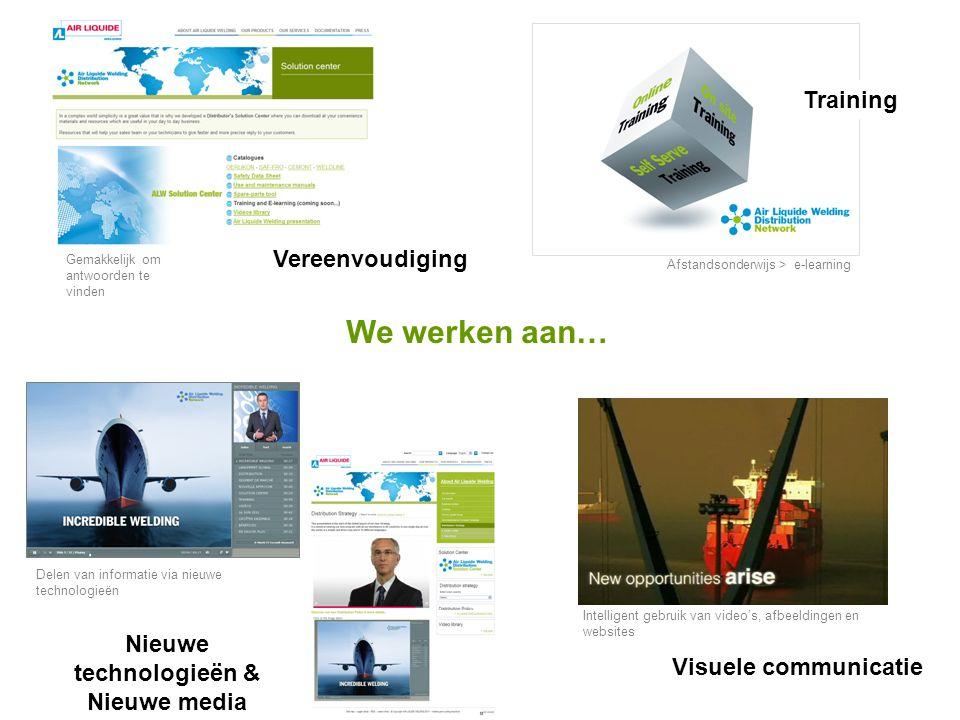 Nieuwe technologieën & Nieuwe media Vereenvoudiging Training Visuele communicatie Intelligent gebruik van video's, afbeeldingen en websites Delen van informatie via nieuwe technologieën Gemakkelijk om antwoorden te vinden We werken aan… Afstandsonderwijs > e-learning