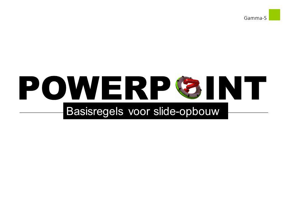 Gamma-S POWERP INT Basisregels voor slide-opbouw
