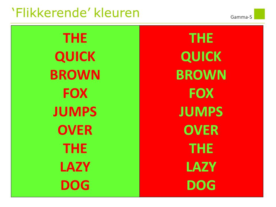Gamma-S THE QUICK BROWN FOX JUMPS OVER THE LAZY DOG THE QUICK BROWN FOX JUMPS OVER THE LAZY DOG 'Flikkerende' kleuren