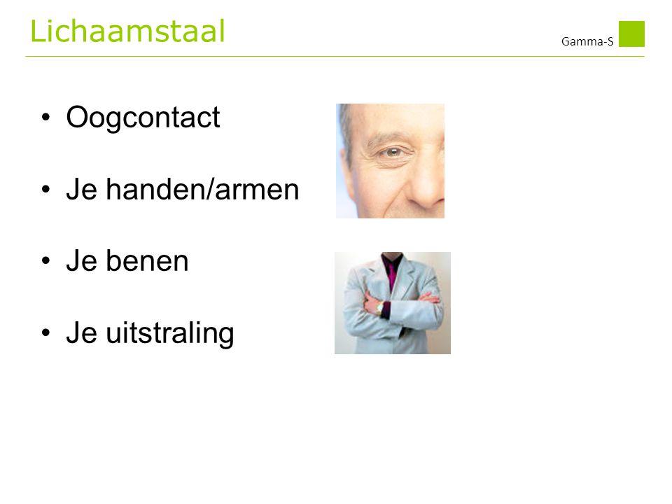 Gamma-S •Oogcontact •Je handen/armen •Je benen •Je uitstraling Lichaamstaal