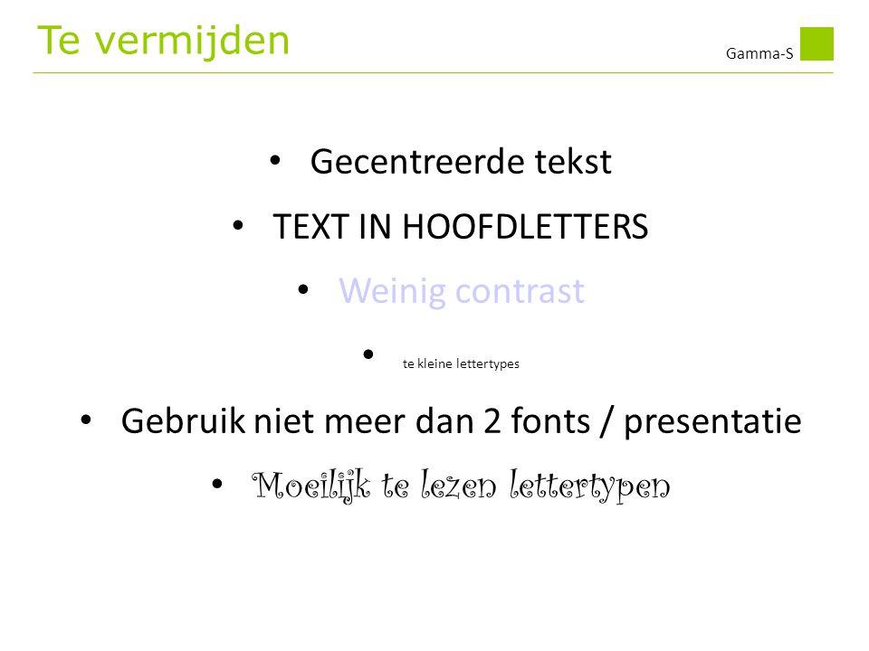 Gamma-S • Gecentreerde tekst • TEXT IN HOOFDLETTERS • Weinig contrast • te kleine lettertypes • Gebruik niet meer dan 2 fonts / presentatie • Moeilijk