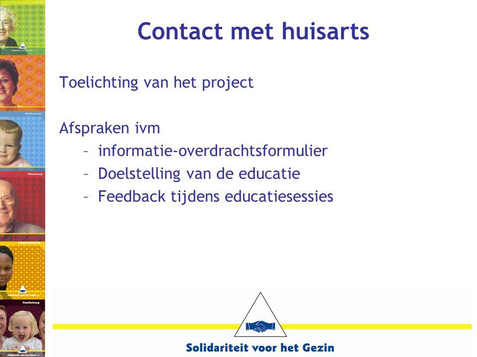 Contact met huisarts Toelichting van het project Afspraken ivm –informatie-overdrachtsformulier –Doelstelling van de educatie –Feedback tijdens educat