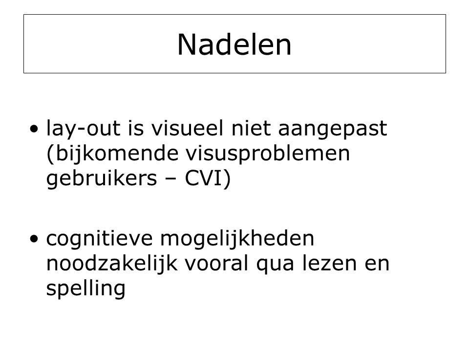 Nadelen •lay-out is visueel niet aangepast (bijkomende visusproblemen gebruikers – CVI) •cognitieve mogelijkheden noodzakelijk vooral qua lezen en spe