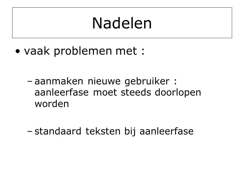 Nadelen •vaak problemen met : –aanmaken nieuwe gebruiker : aanleerfase moet steeds doorlopen worden –standaard teksten bij aanleerfase