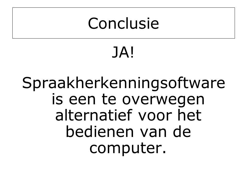 Conclusie JA! Spraakherkenningsoftware is een te overwegen alternatief voor het bedienen van de computer.
