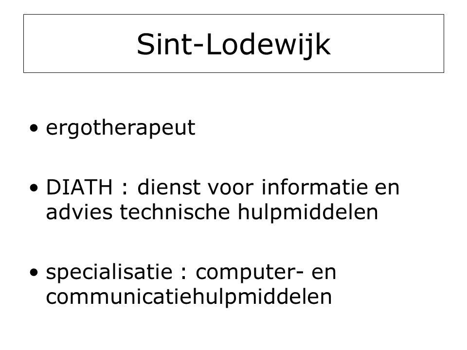 Sint-Lodewijk •ergotherapeut •DIATH : dienst voor informatie en advies technische hulpmiddelen •specialisatie : computer- en communicatiehulpmiddelen