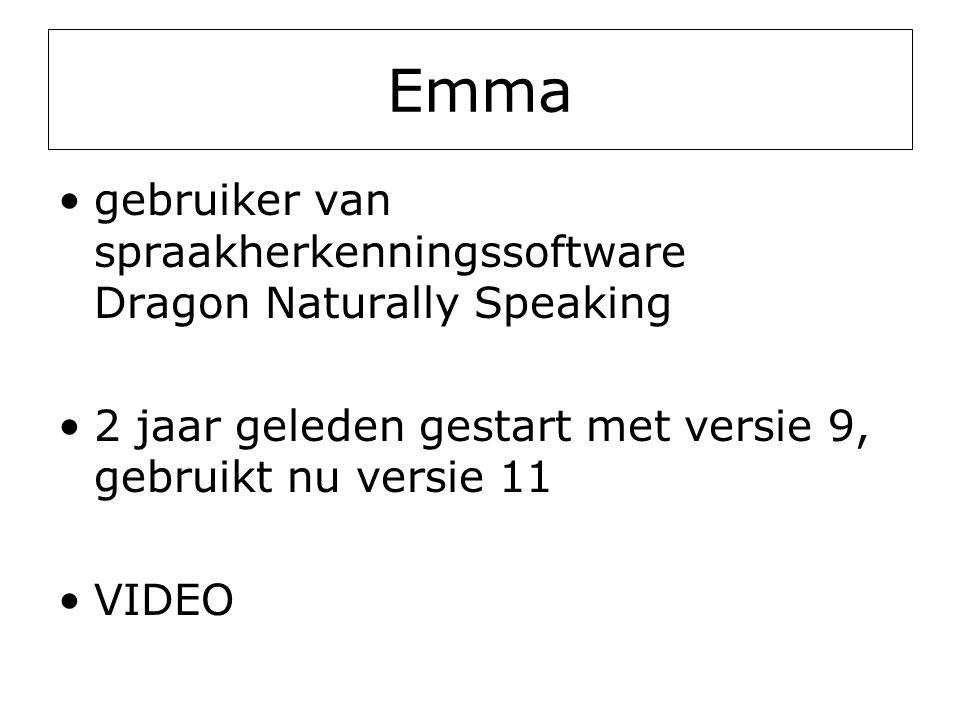 Emma •gebruiker van spraakherkenningssoftware Dragon Naturally Speaking •2 jaar geleden gestart met versie 9, gebruikt nu versie 11 •VIDEO