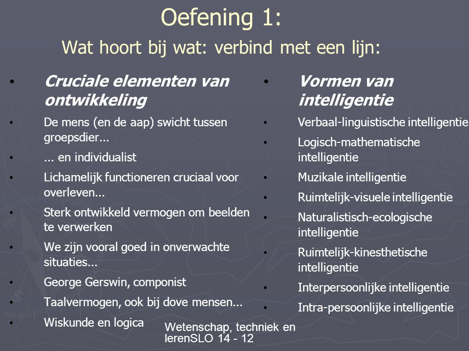 Wetenschap, techniek en lerenSLO 14 - 12 Oefening 1: Wat hoort bij wat: verbind met een lijn: • Cruciale elementen van ontwikkeling • De mens (en de aap) swicht tussen groepsdier...