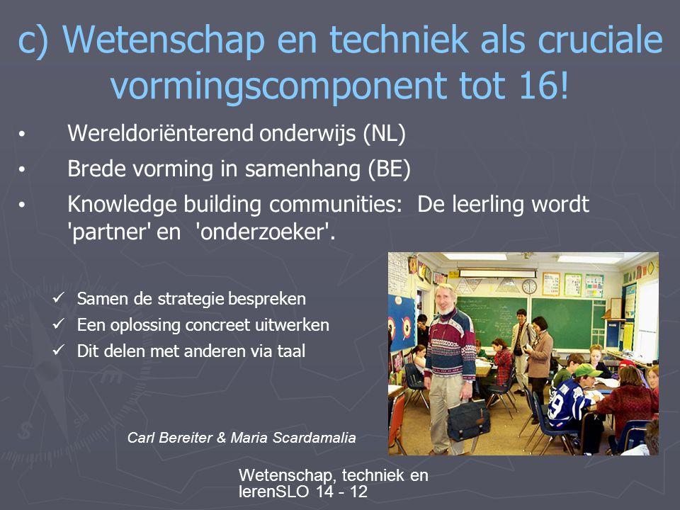 Wetenschap, techniek en lerenSLO 14 - 12 c) Wetenschap en techniek als cruciale vormingscomponent tot 16.
