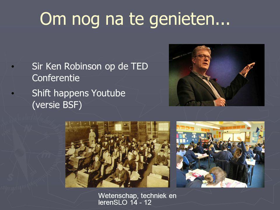 Wetenschap, techniek en lerenSLO 14 - 12 Om nog na te genieten...