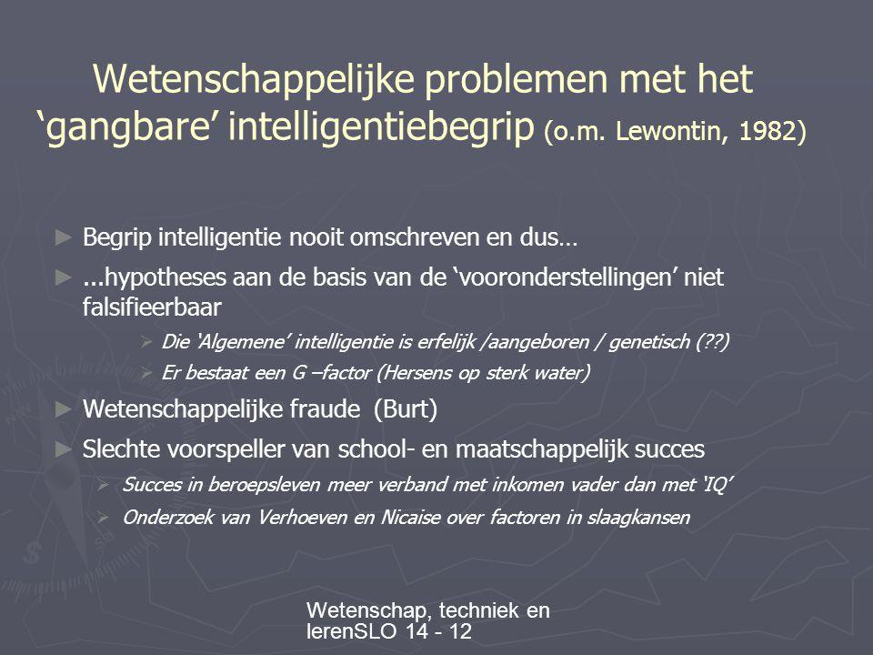 Wetenschap, techniek en lerenSLO 14 - 12 Wetenschappelijke problemen met het 'gangbare' intelligentiebegrip (o.m.