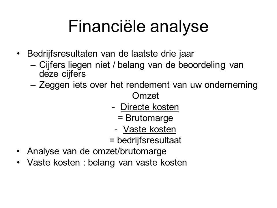 Financiële analyse •Bedrijfsresultaten van de laatste drie jaar –Cijfers liegen niet / belang van de beoordeling van deze cijfers –Zeggen iets over he