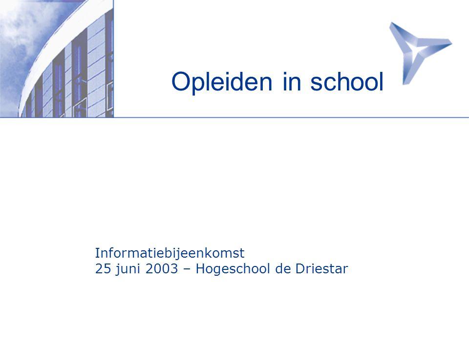 Opleiden in school Informatiebijeenkomst 25 juni 2003 – Hogeschool de Driestar