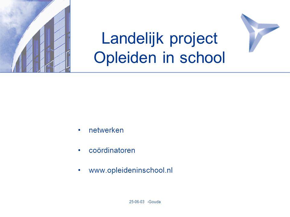 25-06-03 -Gouda Landelijk project Opleiden in school •netwerken •coördinatoren •www.opleideninschool.nl