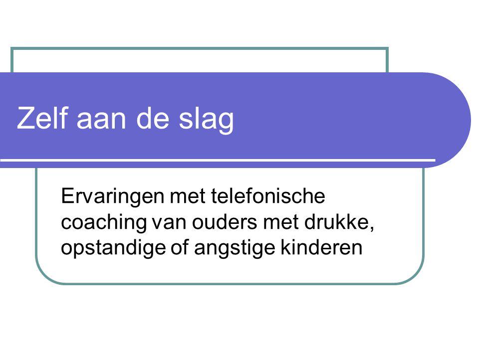 Zelf aan de slag Ervaringen met telefonische coaching van ouders met drukke, opstandige of angstige kinderen