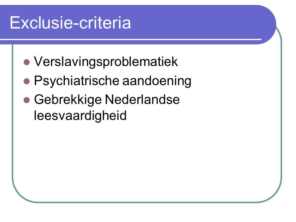 Exclusie-criteria  Verslavingsproblematiek  Psychiatrische aandoening  Gebrekkige Nederlandse leesvaardigheid