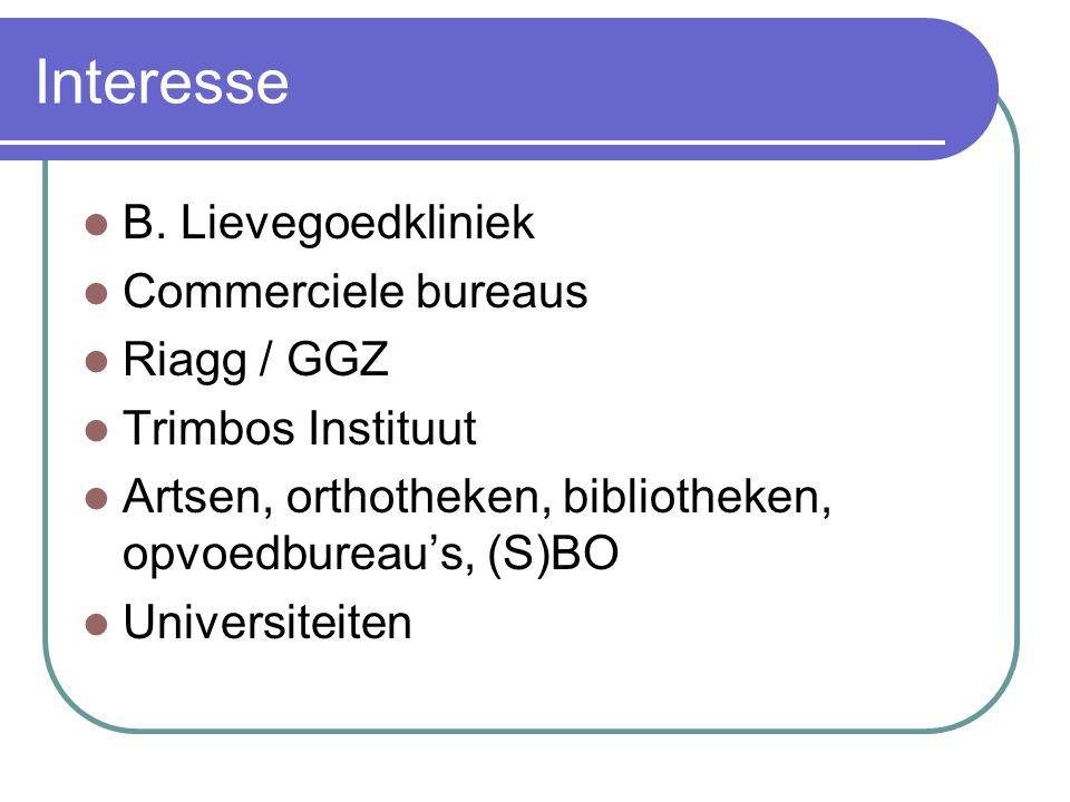 Interesse  B. Lievegoedkliniek  Commerciele bureaus  Riagg / GGZ  Trimbos Instituut  Artsen, orthotheken, bibliotheken, opvoedbureau's, (S)BO  U