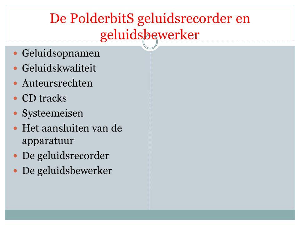 De PolderbitS geluidsrecorder en geluidsbewerker  Geluidsopnamen  Geluidskwaliteit  Auteursrechten  CD tracks  Systeemeisen  Het aansluiten van
