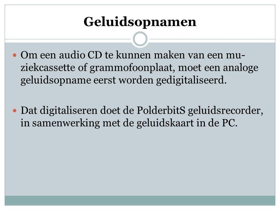 Geluidsopnamen  Om een audio CD te kunnen maken van een mu- ziekcassette of grammofoonplaat, moet een analoge geluidsopname eerst worden gedigitalise