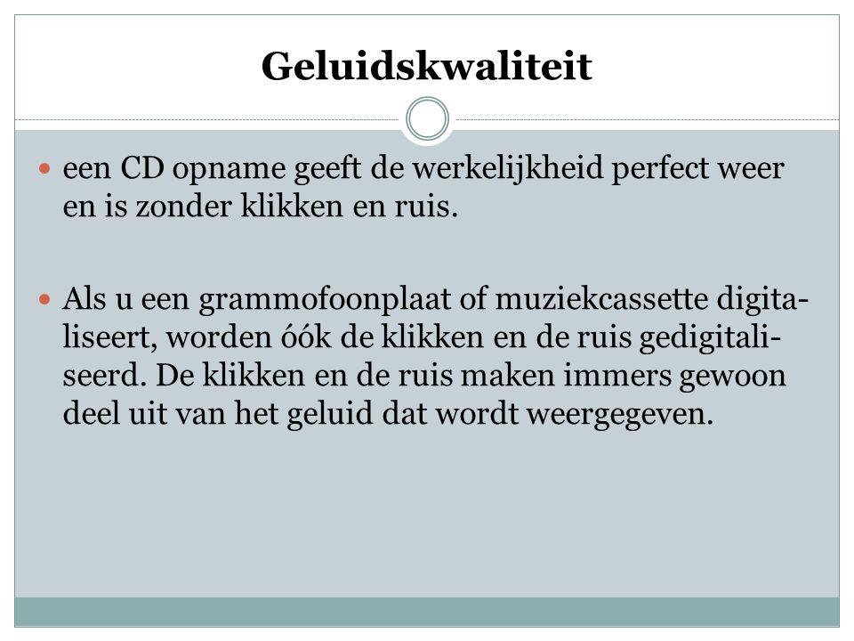 Geluidskwaliteit  een CD opname geeft de werkelijkheid perfect weer en is zonder klikken en ruis.  Als u een grammofoonplaat of muziekcassette digit