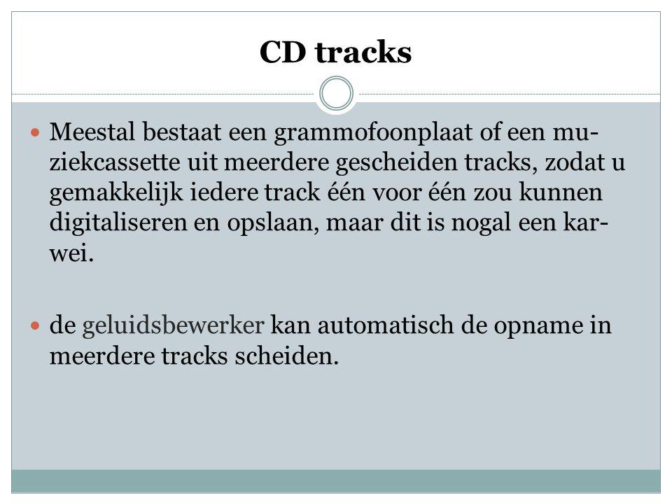 CD tracks  Meestal bestaat een grammofoonplaat of een mu- ziekcassette uit meerdere gescheiden tracks, zodat u gemakkelijk iedere track één voor één zou kunnen digitaliseren en opslaan, maar dit is nogal een kar- wei.