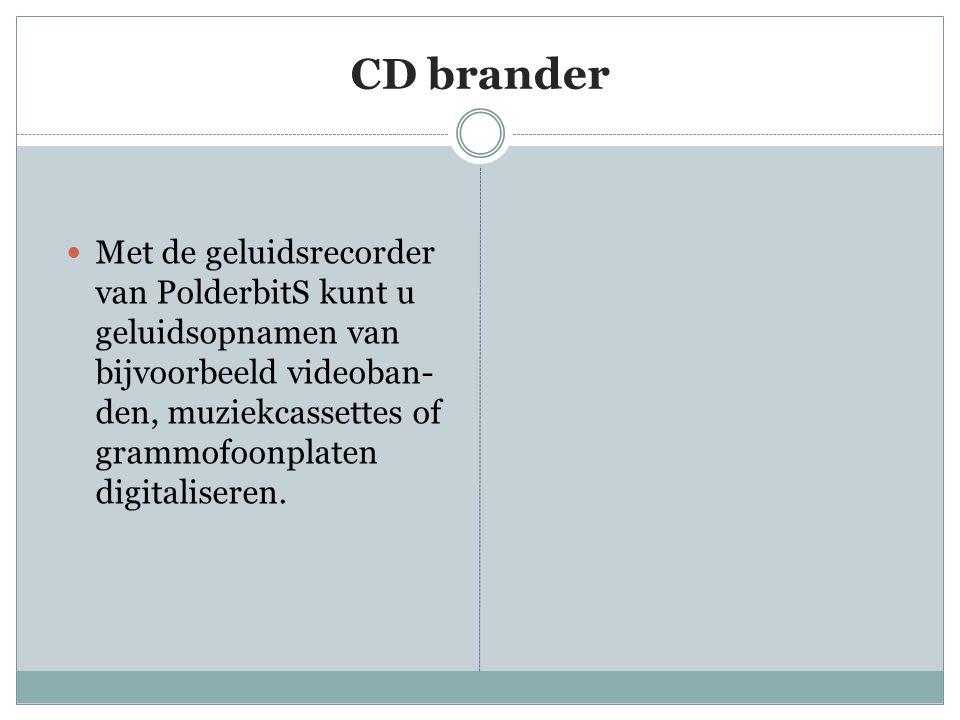CD brander  Met de geluidsrecorder van PolderbitS kunt u geluidsopnamen van bijvoorbeeld videoban- den, muziekcassettes of grammofoonplaten digitalis