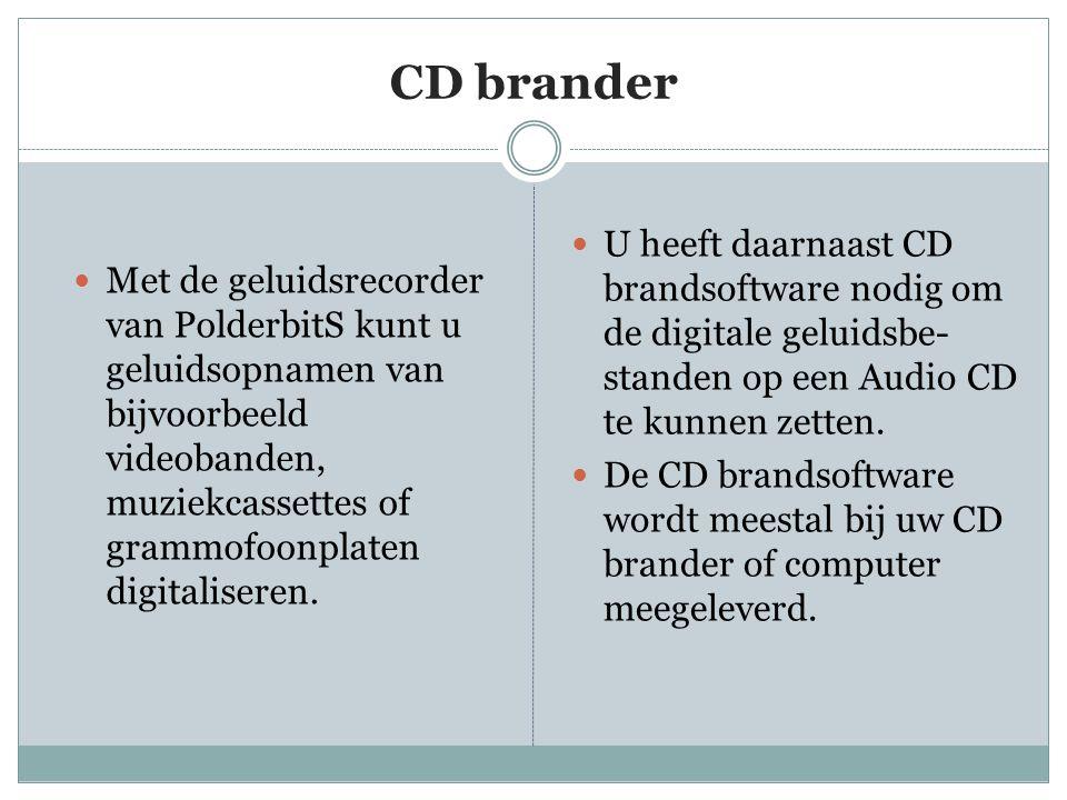 CD brander  Met de geluidsrecorder van PolderbitS kunt u geluidsopnamen van bijvoorbeeld videobanden, muziekcassettes of grammofoonplaten digitaliseren.