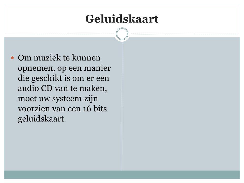 Geluidskaart  Om muziek te kunnen opnemen, op een manier die geschikt is om er een audio CD van te maken, moet uw systeem zijn voorzien van een 16 bits geluidskaart.