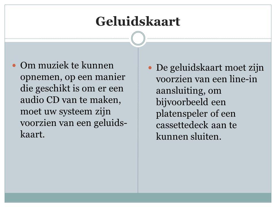 Geluidskaart  Om muziek te kunnen opnemen, op een manier die geschikt is om er een audio CD van te maken, moet uw systeem zijn voorzien van een geluids- kaart.