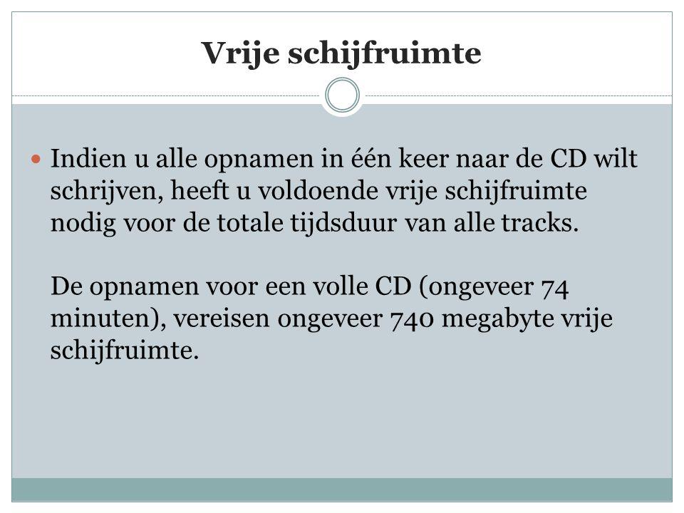 Vrije schijfruimte  Indien u alle opnamen in één keer naar de CD wilt schrijven, heeft u voldoende vrije schijfruimte nodig voor de totale tijdsduur