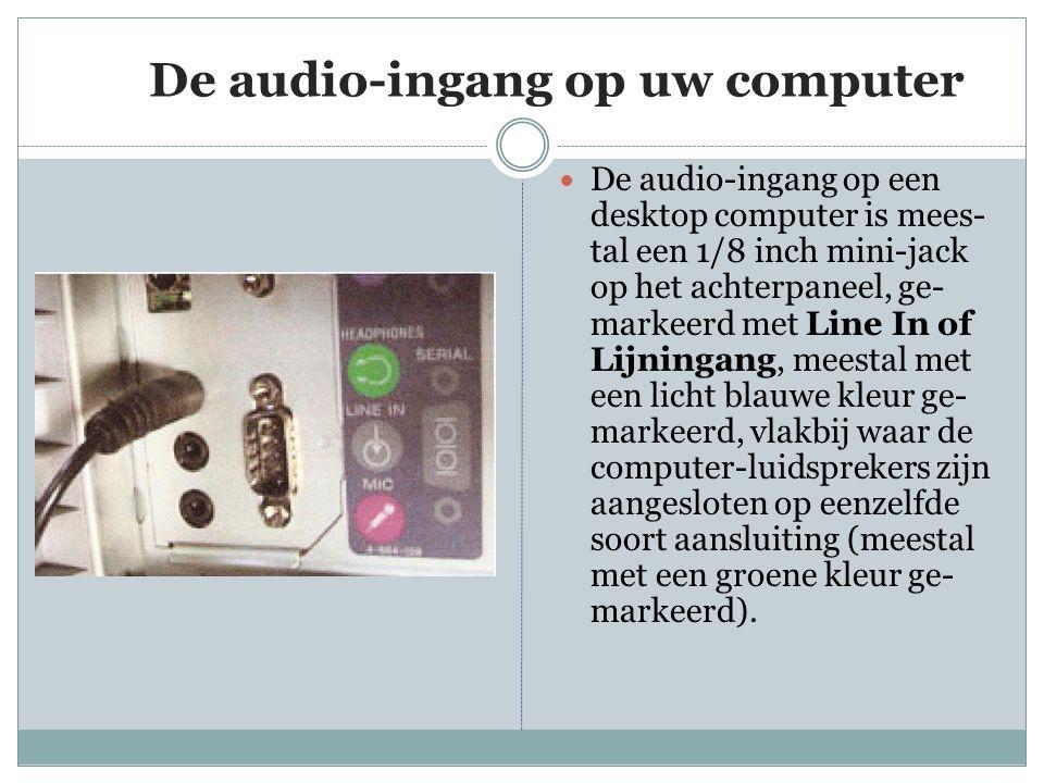 De audio-ingang op uw computer  De audio-ingang op een desktop computer is mees- tal een 1/8 inch mini-jack op het achterpaneel, ge- markeerd met Lin
