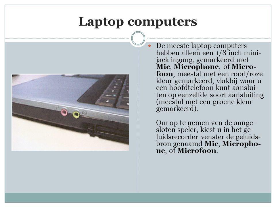 Laptop computers  De meeste laptop computers hebben alleen een 1/8 inch mini- jack ingang, gemarkeerd met Mic, Microphone, of Micro- foon, meestal met een rood/roze kleur gemarkeerd, vlakbij waar u een hoofdtelefoon kunt aanslui- ten op eenzelfde soort aansluiting (meestal met een groene kleur gemarkeerd).