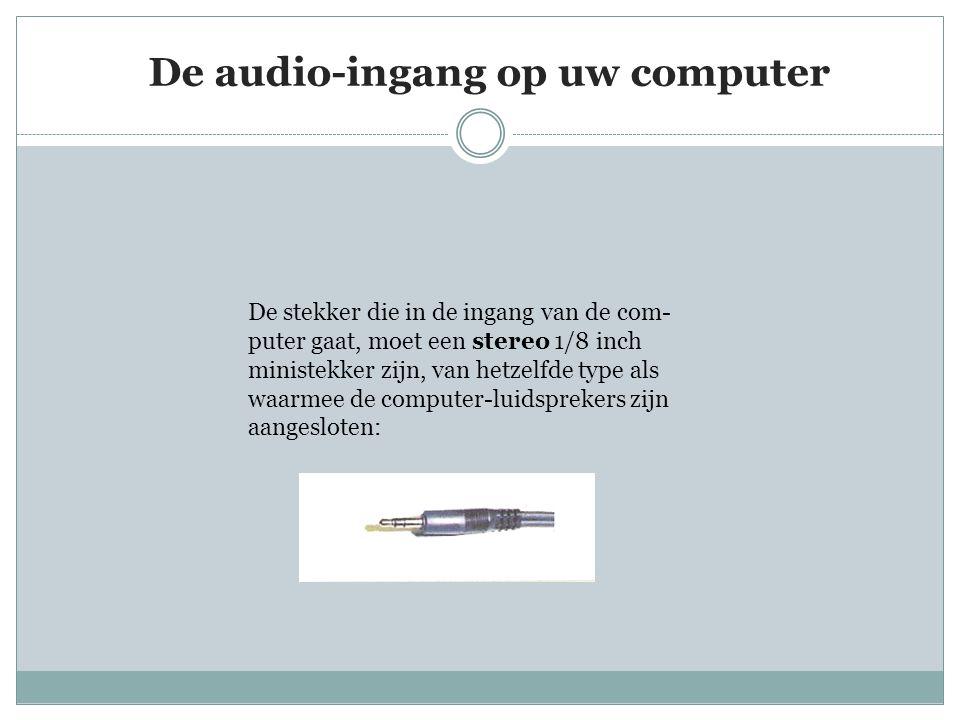 De audio-ingang op uw computer De stekker die in de ingang van de com- puter gaat, moet een stereo 1/8 inch ministekker zijn, van hetzelfde type als waarmee de computer-luidsprekers zijn aangesloten:
