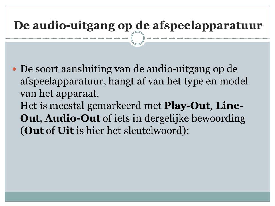 De audio-uitgang op de afspeelapparatuur  De soort aansluiting van de audio-uitgang op de afspeelapparatuur, hangt af van het type en model van het a