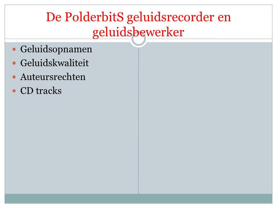De PolderbitS geluidsrecorder en geluidsbewerker  Geluidsopnamen  Geluidskwaliteit  Auteursrechten  CD tracks  Systeemeisen