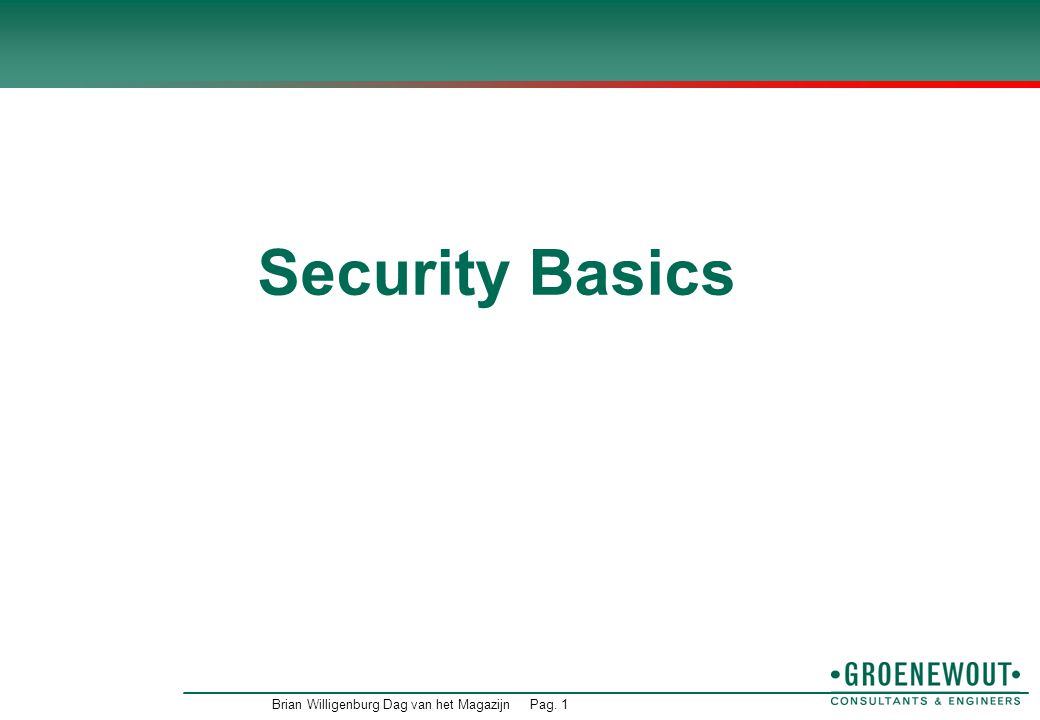 Brian Willigenburg Dag van het MagazijnPag. 1 Security Basics
