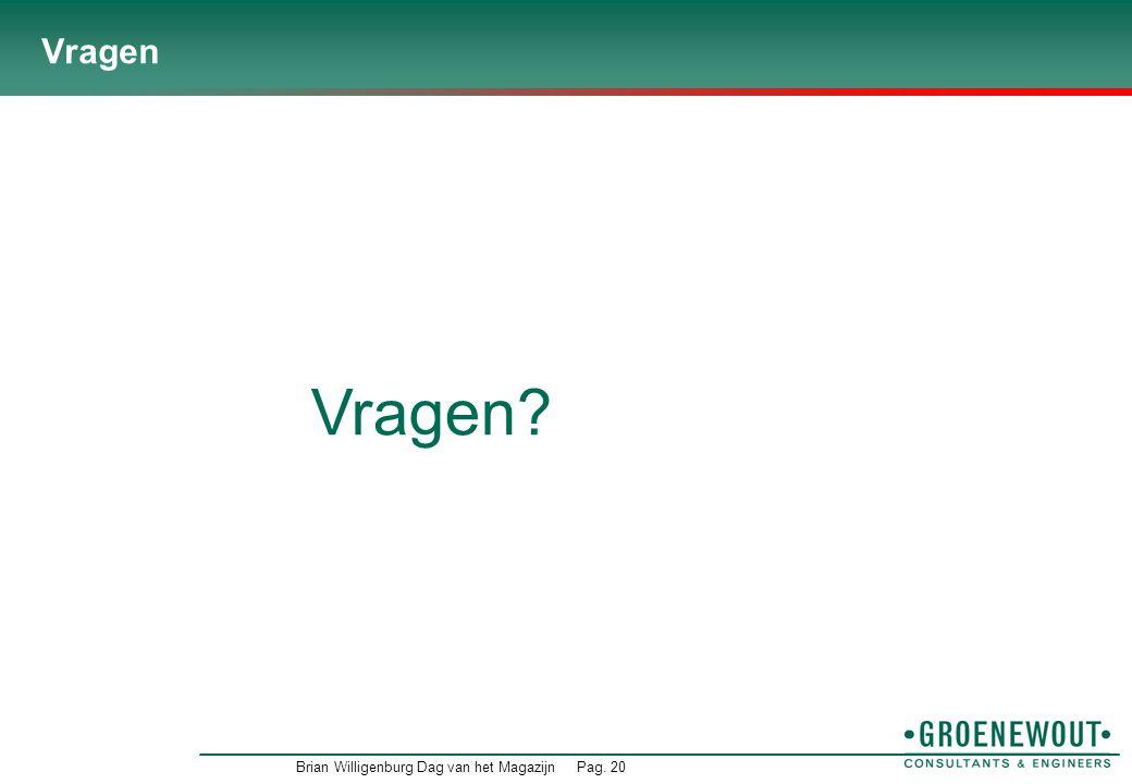 Brian Willigenburg Dag van het MagazijnPag. 20 Vragen Vragen?