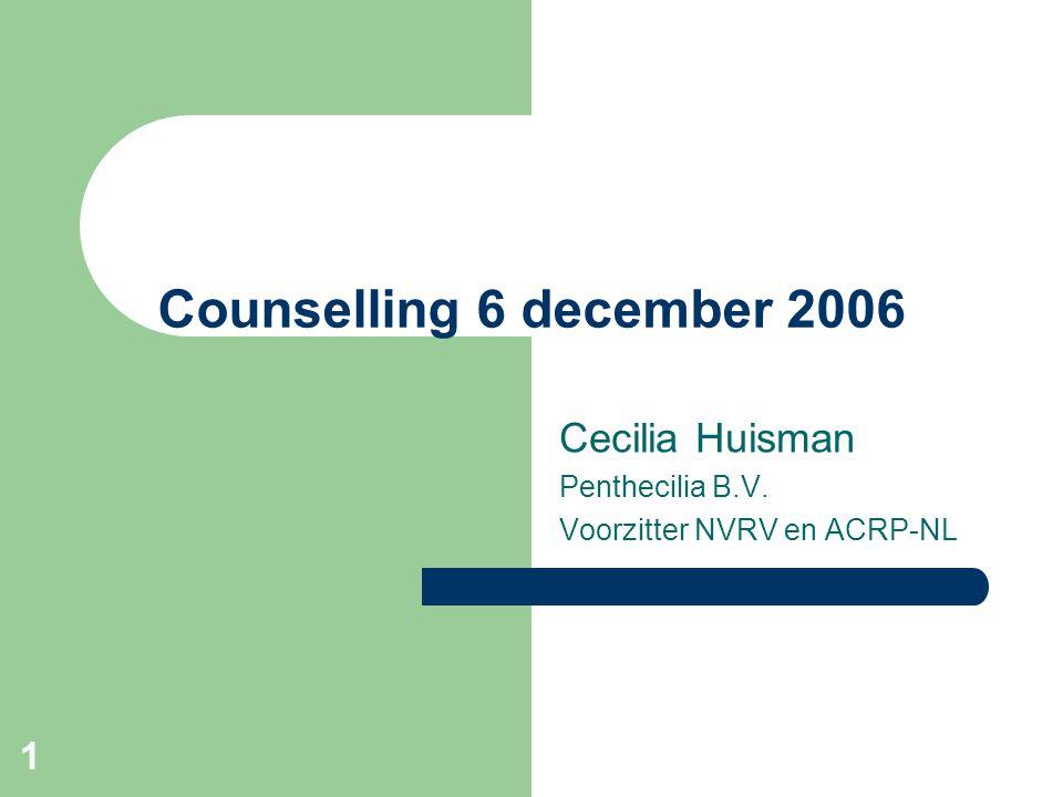 1 Counselling 6 december 2006 Cecilia Huisman Penthecilia B.V. Voorzitter NVRV en ACRP-NL