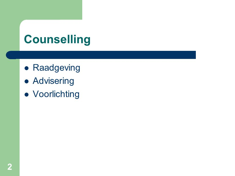 2 Counselling  Raadgeving  Advisering  Voorlichting