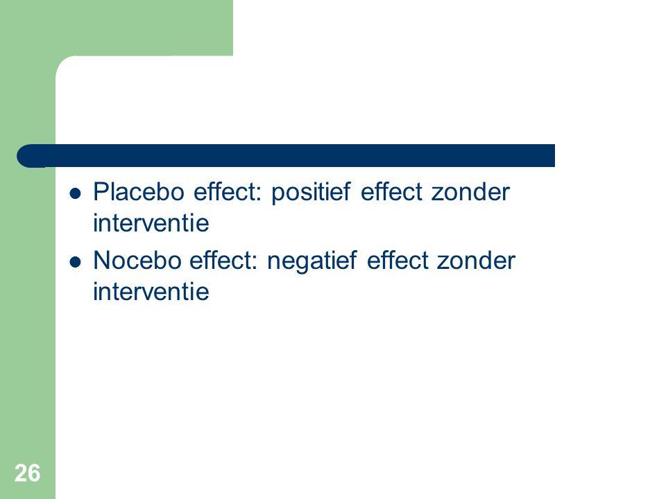26  Placebo effect: positief effect zonder interventie  Nocebo effect: negatief effect zonder interventie