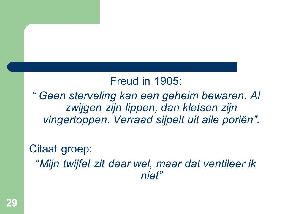 """29 Freud in 1905: """" Geen sterveling kan een geheim bewaren. Al zwijgen zijn lippen, dan kletsen zijn vingertoppen. Verraad sijpelt uit alle poriën"""". C"""