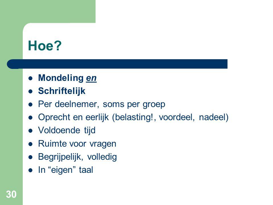 30 Hoe?  Mondeling en  Schriftelijk  Per deelnemer, soms per groep  Oprecht en eerlijk (belasting!, voordeel, nadeel)  Voldoende tijd  Ruimte vo