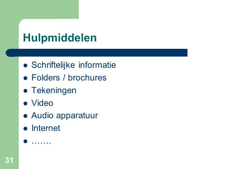 31 Hulpmiddelen  Schriftelijke informatie  Folders / brochures  Tekeningen  Video  Audio apparatuur  Internet  …….